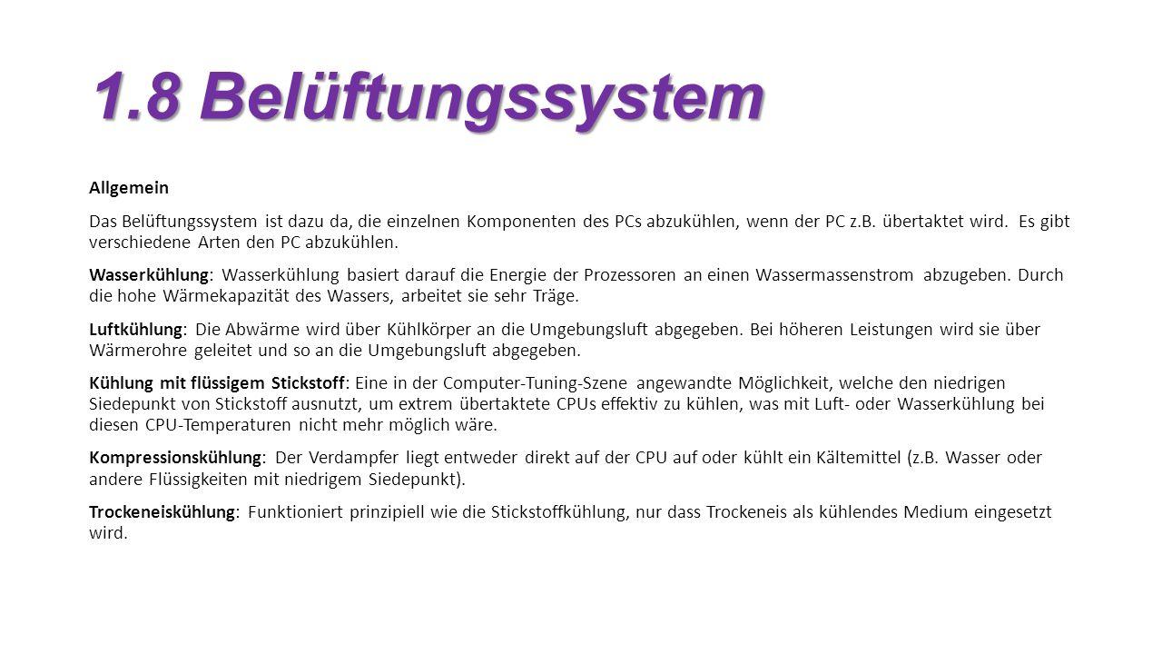 1.8 Belüftungssystem Allgemein Das Belüftungssystem ist dazu da, die einzelnen Komponenten des PCs abzukühlen, wenn der PC z.B.