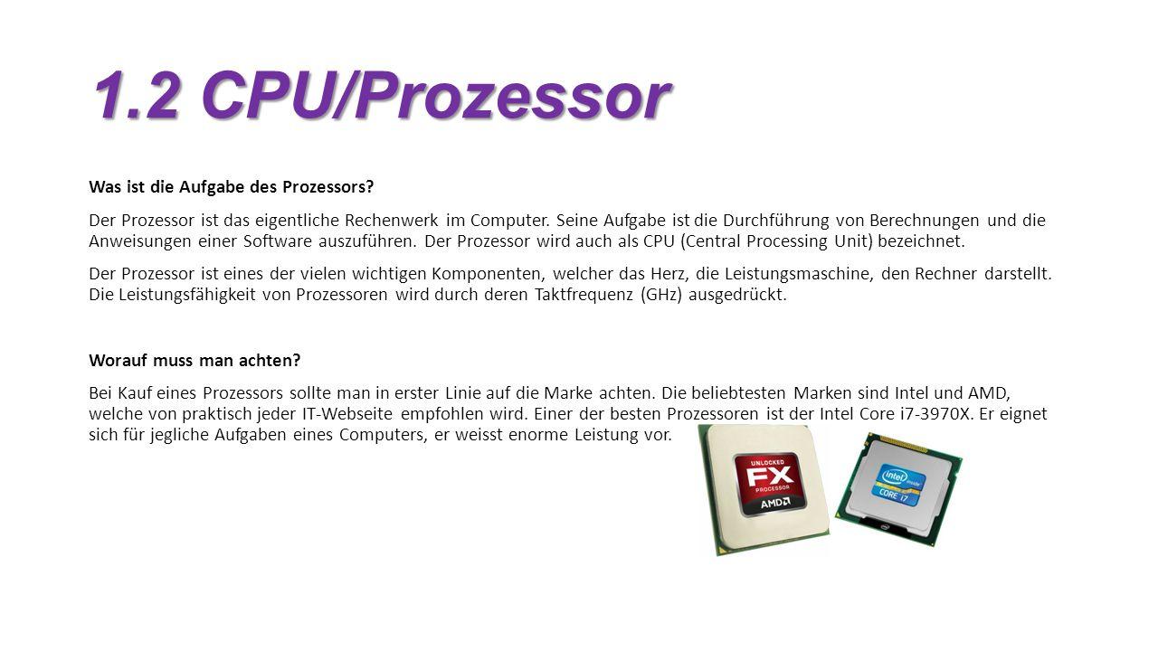 1.2 CPU/Prozessor Was ist die Aufgabe des Prozessors.
