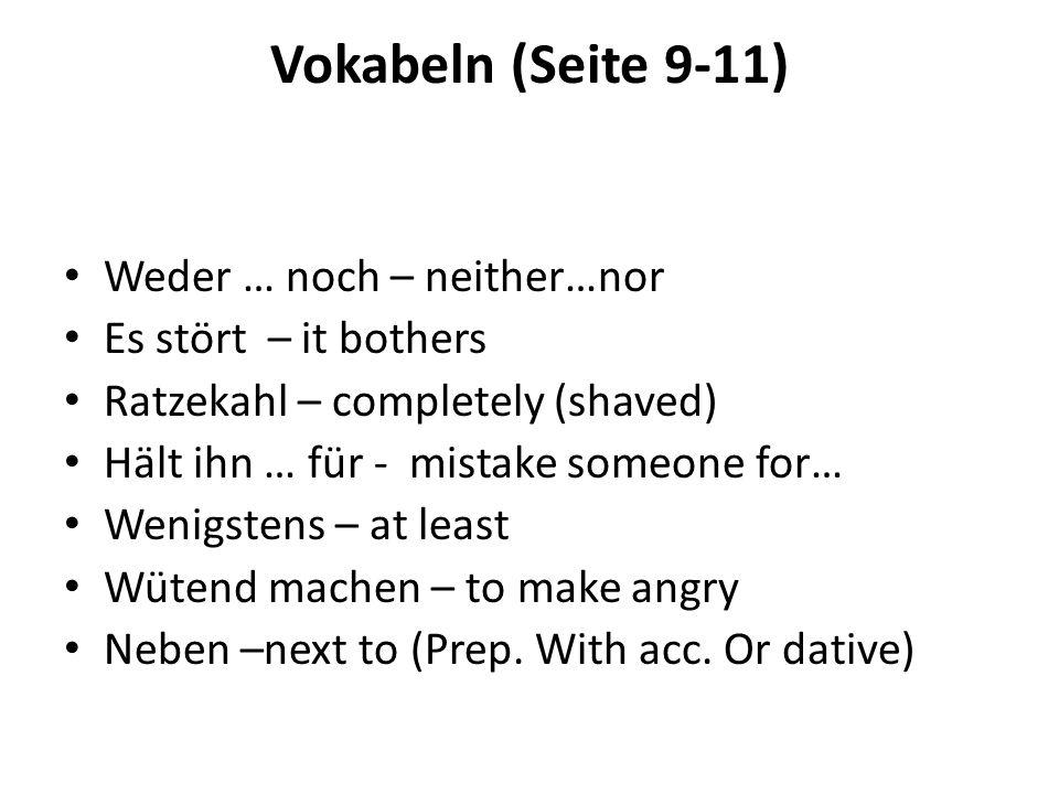 Vokabeln, Fortsetzung Leider – unfortunately Damit rechnen … - count on that Unbedingt – absolutely Nicken – to nod Kleben (klebte) – to glue (klebte - Das Blatt klebte – The paper was glued ) Stehen (Stand /hat gestanden) – here: was written Geh őren – here: to belong