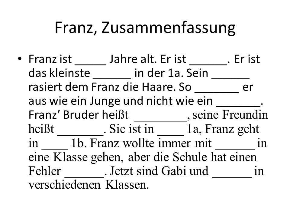 Franz, Zusammenfassung Franz ist _____ Jahre alt.Er ist ______.