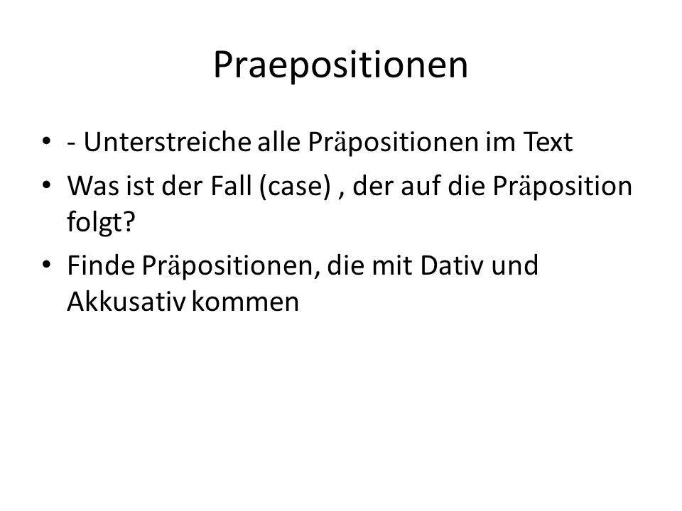 Praepositionen - Unterstreiche alle Pr ä positionen im Text Was ist der Fall (case), der auf die Pr ä position folgt.