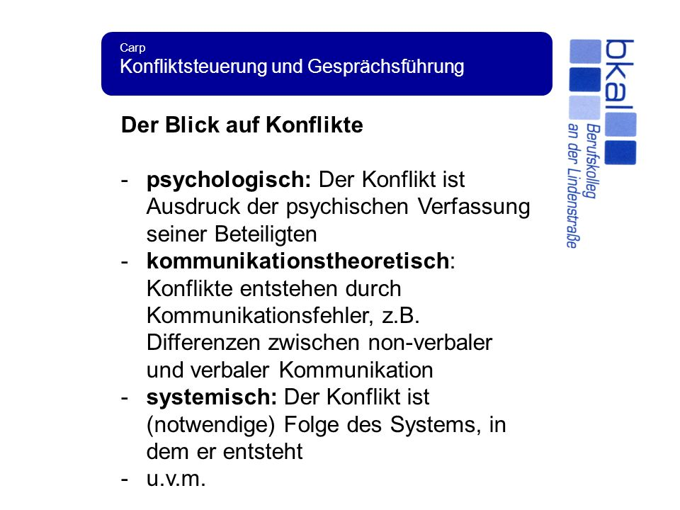 Carp Konfliktsteuerung und Gesprächsführung Der Blick auf Konflikte -psychologisch: Der Konflikt ist Ausdruck der psychischen Verfassung seiner Beteil