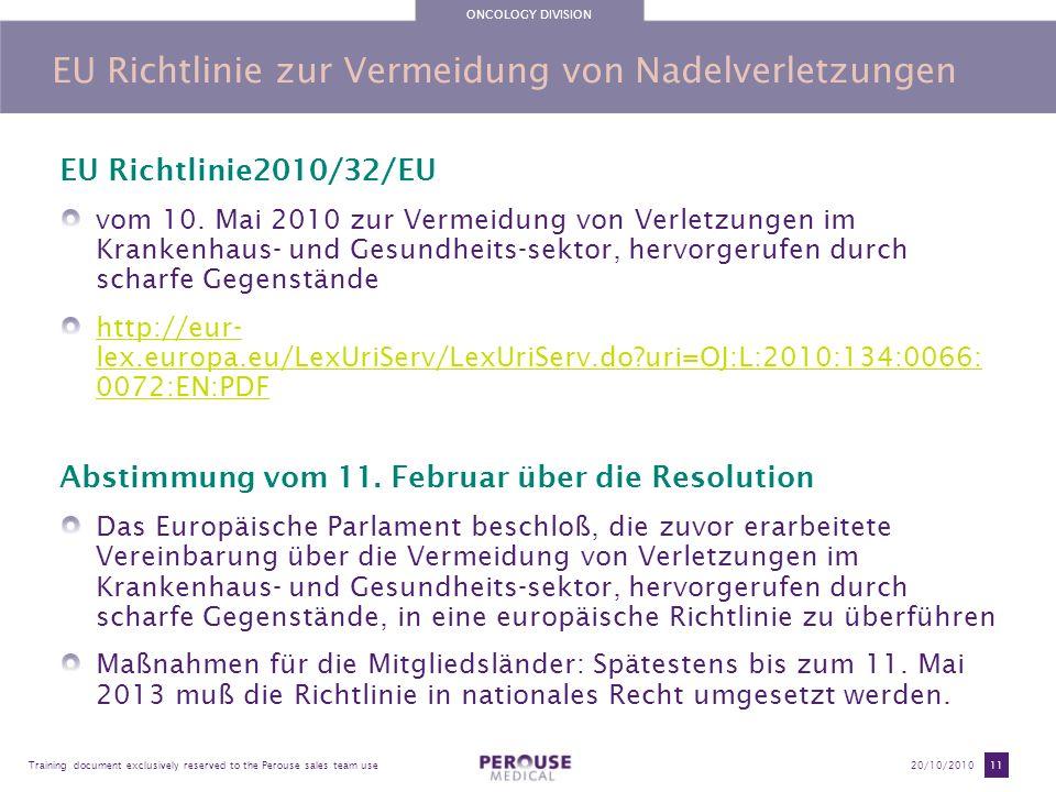 ONCOLOGY DIVISION Training document exclusively reserved to the Perouse sales team use20/10/2010 11 EU Richtlinie zur Vermeidung von Nadelverletzungen