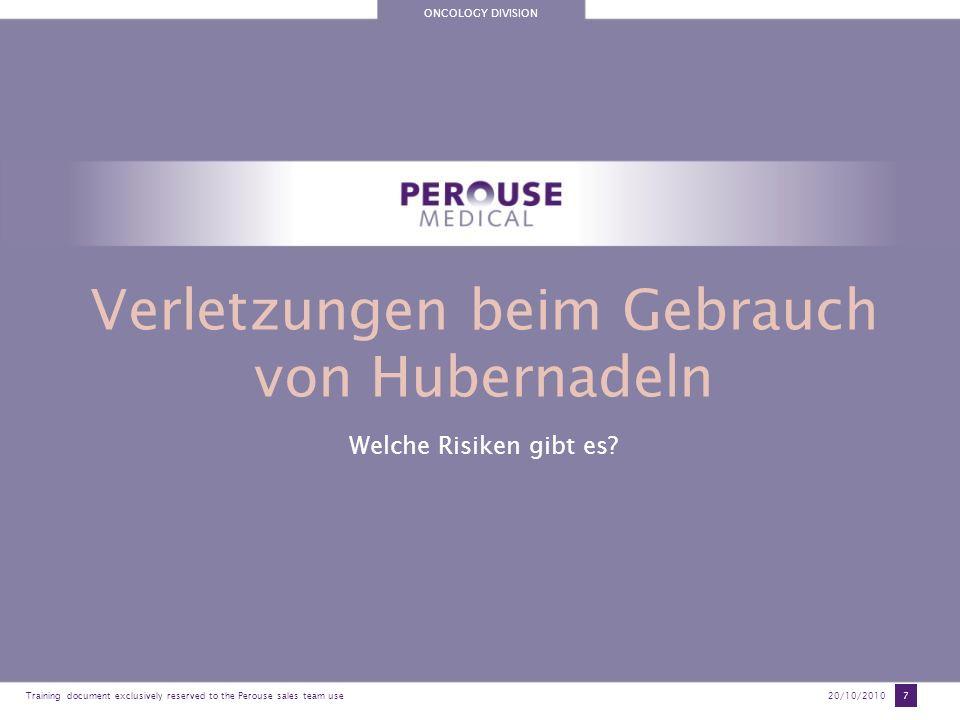 ONCOLOGY DIVISION Training document exclusively reserved to the Perouse sales team use20/10/2010 7 Verletzungen beim Gebrauch von Hubernadeln Welche R