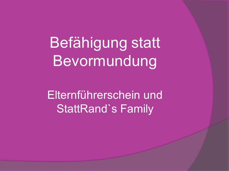 Befähigung statt Bevormundung Elternführerschein und StattRand`s Family