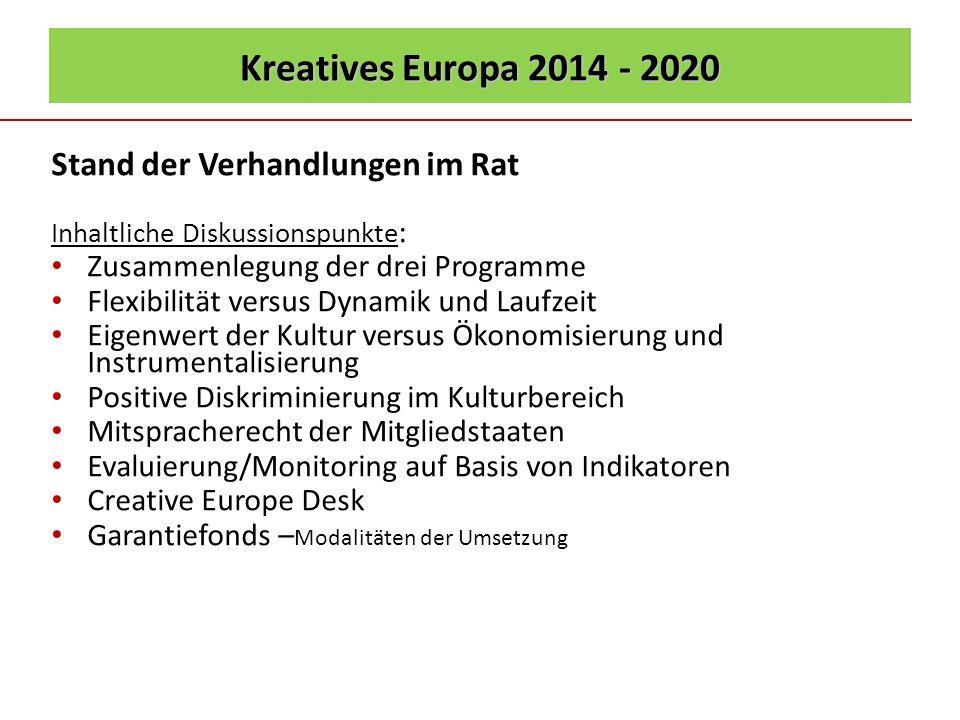 Kreatives Europa 2014 - 2020 Stand der Verhandlungen im Rat Inhaltliche Diskussionspunkte : Zusammenlegung der drei Programme Flexibilität versus Dyna