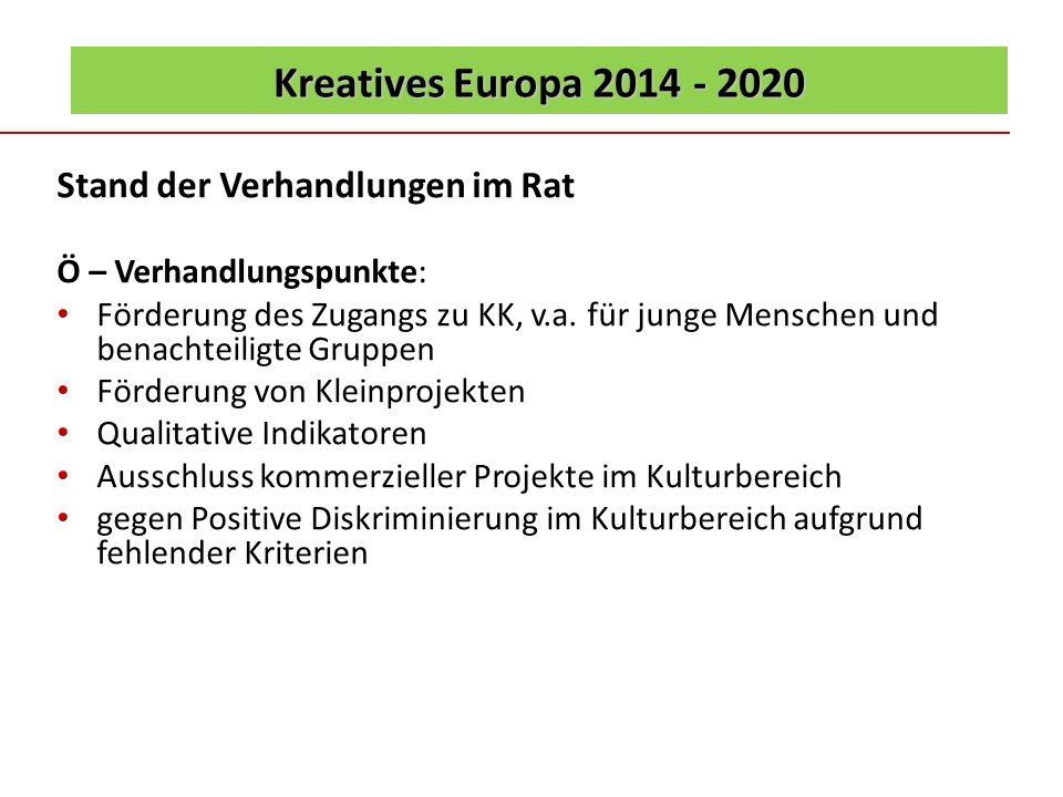 Kreatives Europa 2014 - 2020 Stand der Verhandlungen im Rat Ö – Verhandlungspunkte: Förderung des Zugangs zu KK, v.a. für junge Menschen und benachtei