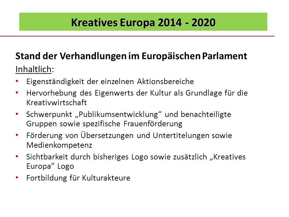 Kreatives Europa 2014 - 2020 Stand der Verhandlungen im Europäischen Parlament Inhaltlich: Eigenständigkeit der einzelnen Aktionsbereiche Hervorhebung