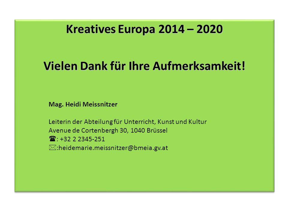 Vielen Dank für Ihre Aufmerksamkeit! Kreatives Europa 2014 – 2020 Vielen Dank für Ihre Aufmerksamkeit! Kreatives Europa 2014 – 2020 Vielen Dank für Ih