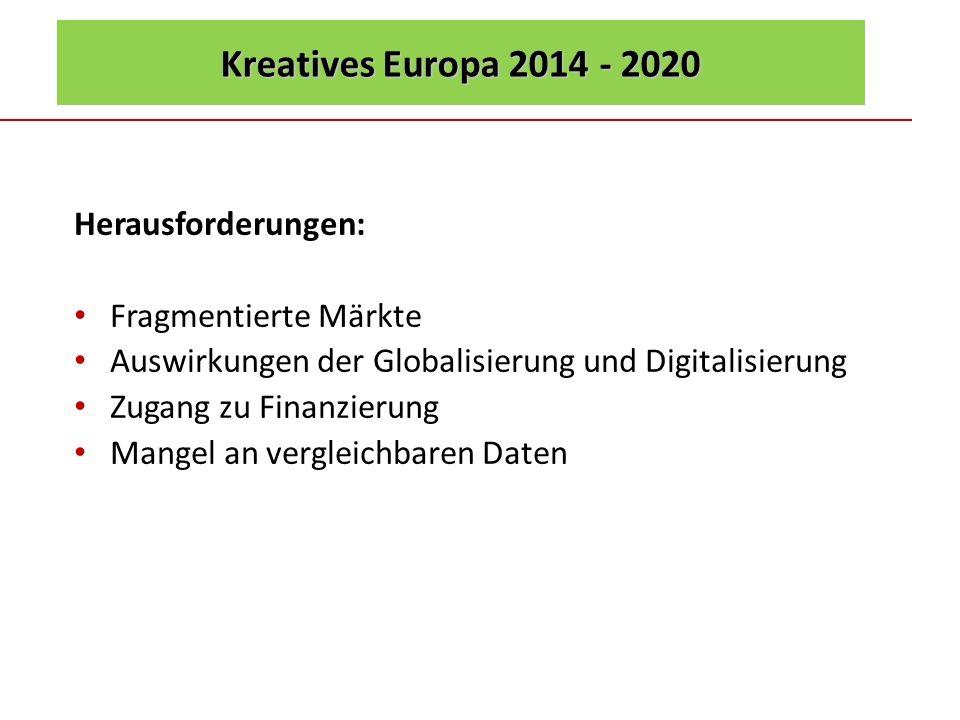 Kreatives Europa 2014 - 2020 Herausforderungen: Fragmentierte Märkte Auswirkungen der Globalisierung und Digitalisierung Zugang zu Finanzierung Mangel