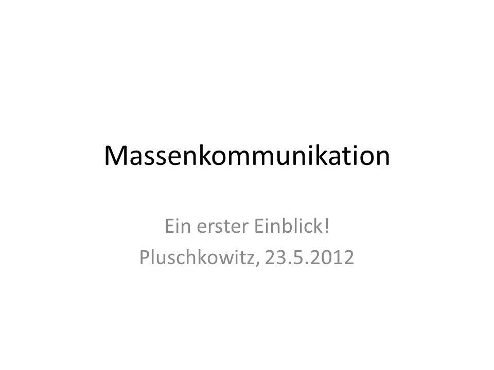 Massenkommunikation Ein erster Einblick! Pluschkowitz, 23.5.2012