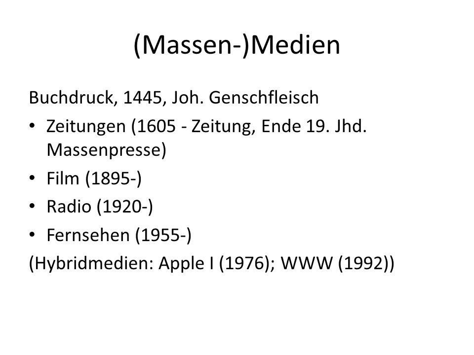 (Massen-)Medien Buchdruck, 1445, Joh. Genschfleisch Zeitungen (1605 - Zeitung, Ende 19. Jhd. Massenpresse) Film (1895-) Radio (1920-) Fernsehen (1955-