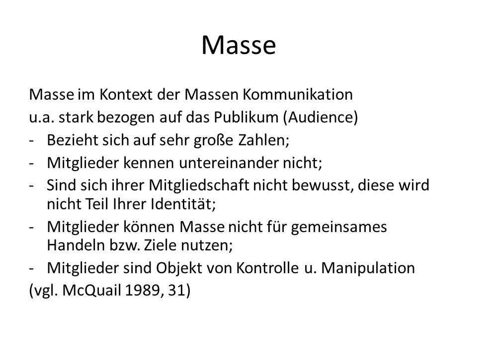 Masse Masse im Kontext der Massen Kommunikation u.a. stark bezogen auf das Publikum (Audience) -Bezieht sich auf sehr große Zahlen; -Mitglieder kennen