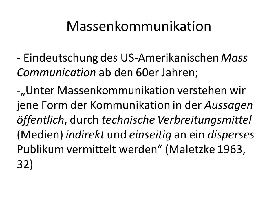 Massenkommunikation - Eindeutschung des US-Amerikanischen Mass Communication ab den 60er Jahren; -Unter Massenkommunikation verstehen wir jene Form de