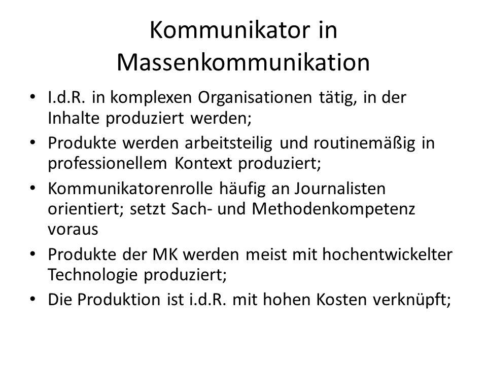 Kommunikator in Massenkommunikation I.d.R. in komplexen Organisationen tätig, in der Inhalte produziert werden; Produkte werden arbeitsteilig und rout