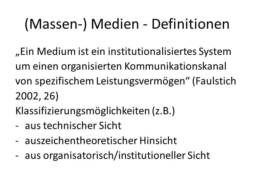 (Massen-) Medien - Definitionen Ein Medium ist ein institutionalisiertes System um einen organisierten Kommunikationskanal von spezifischem Leistungsv