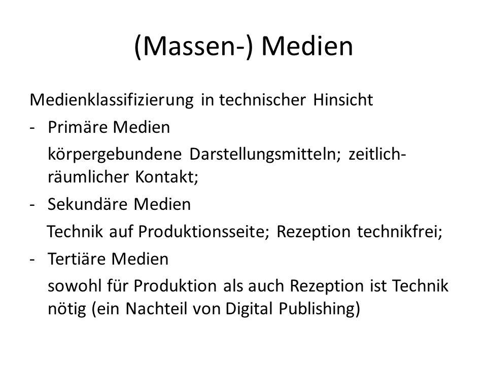 (Massen-) Medien Medienklassifizierung in technischer Hinsicht -Primäre Medien körpergebundene Darstellungsmitteln; zeitlich- räumlicher Kontakt; -Sek