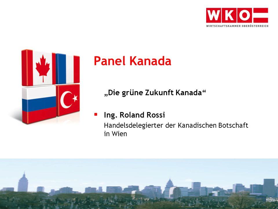 Panel Kanada Die grüne Zukunft Kanada Ing. Roland Rossi Handelsdelegierter der Kanadischen Botschaft in Wien Alles Unternehmen.