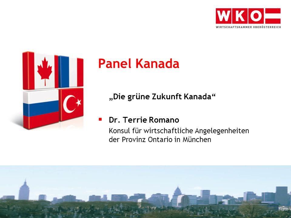 Panel Kanada Die grüne Zukunft Kanada Dr. Terrie Romano Konsul für wirtschaftliche Angelegenheiten der Provinz Ontario in München Alles Unternehmen.