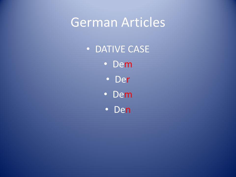 German Articles DATIVE CASE Dem Der Dem Den