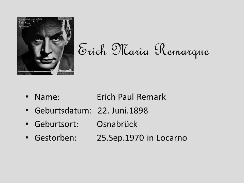 Name: Erich Paul Remark Geburtsdatum: 22. Juni.1898 Geburtsort: Osnabrück Gestorben: 25.Sep.1970 in Locarno