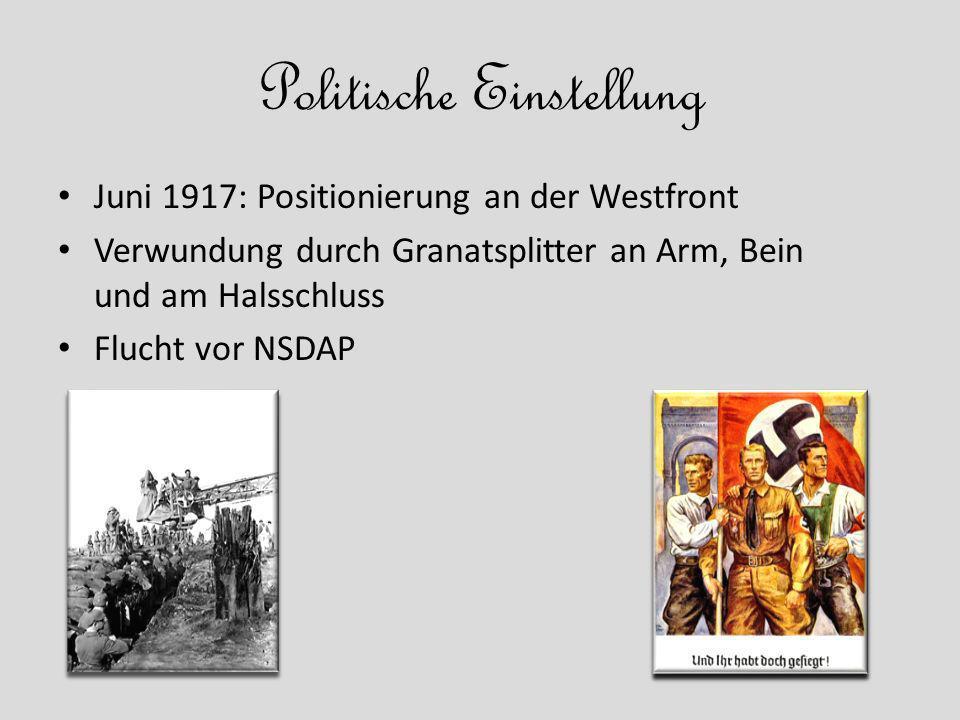 Politische Einstellung Juni 1917: Positionierung an der Westfront Verwundung durch Granatsplitter an Arm, Bein und am Halsschluss Flucht vor NSDAP