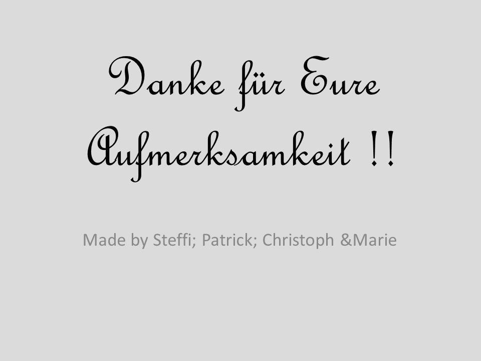 Danke für Eure Aufmerksamkeit !! Made by Steffi; Patrick; Christoph &Marie
