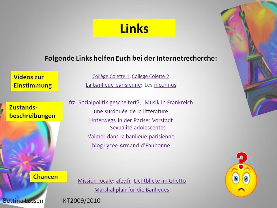 Links Folgende Links helfen Euch bei der Internetrecherche: Collège Colette 1Collège Colette 1, Collège Colette 2Collège Colette 2 La banlieue parisienneLa banlieue parisienne; Les inconnusinconnus frz.