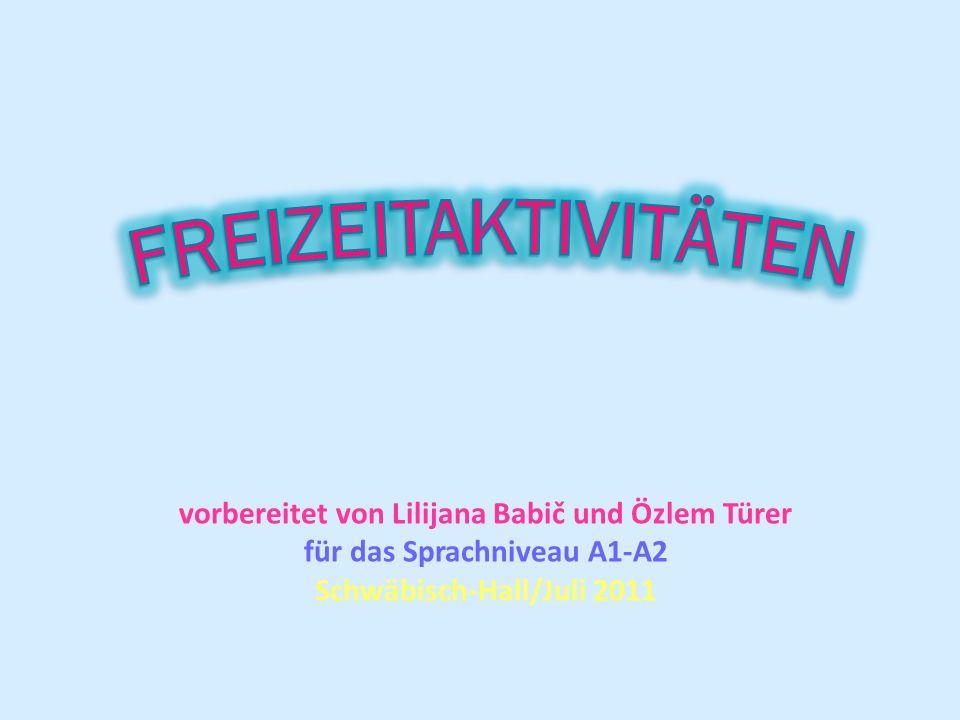 vorbereitet von Lilijana Babič und Özlem Türer für das Sprachniveau A1-A2 Schwäbisch-Hall/Juli 2011