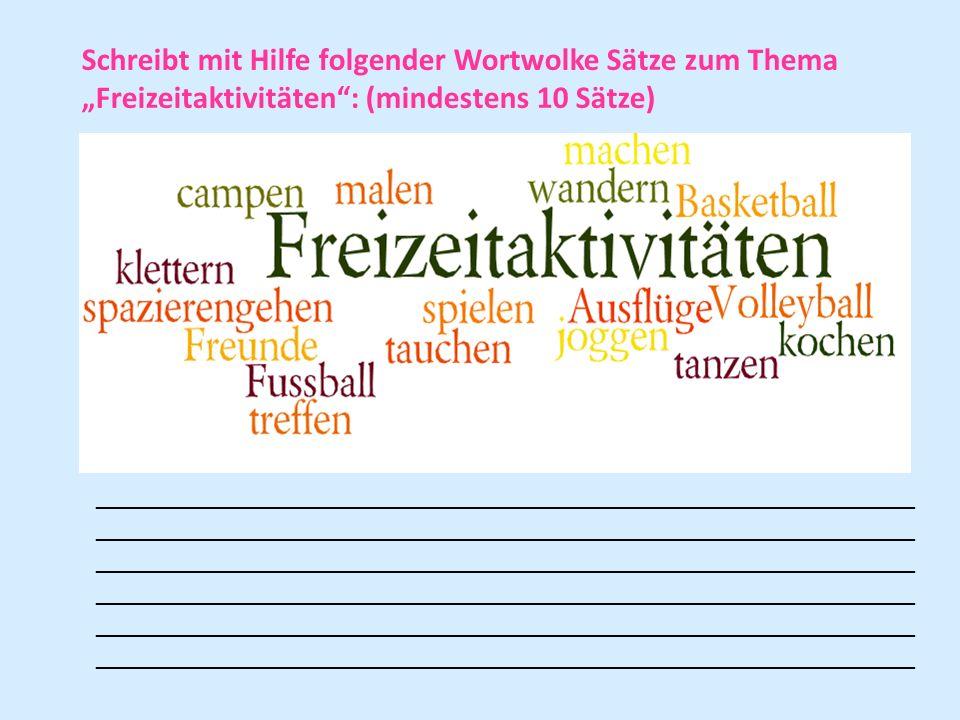 Schreibt mit Hilfe folgender Wortwolke Sätze zum Thema Freizeitaktivitäten: (mindestens 10 Sätze) ____________________________________________________