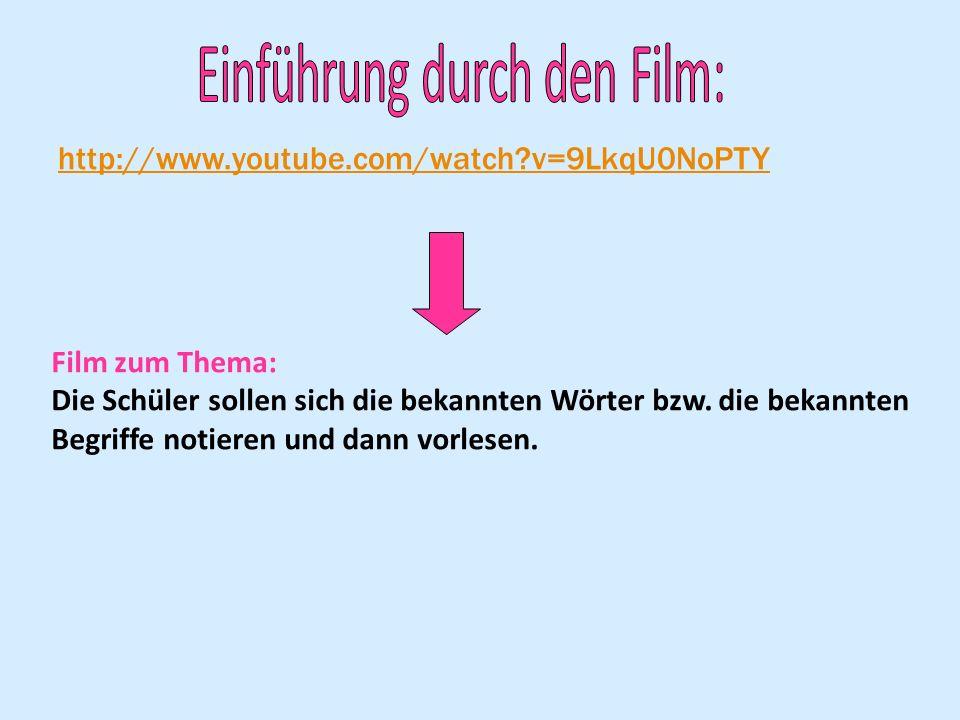 http://www.youtube.com/watch?v=9LkqU0NoPTY Film zum Thema: Die Schüler sollen sich die bekannten Wörter bzw. die bekannten Begriffe notieren und dann