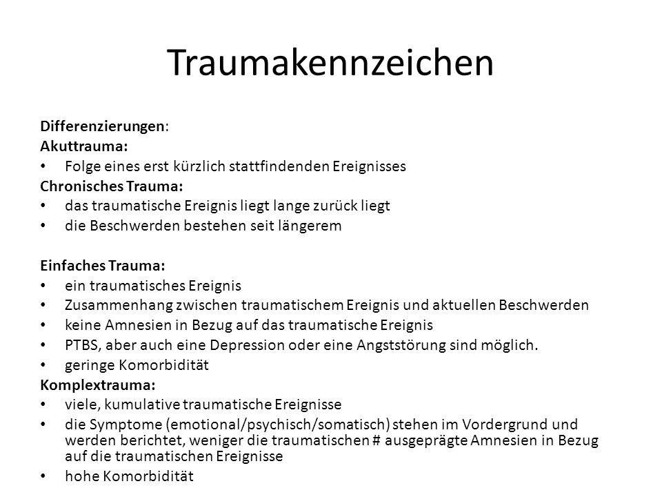 Traumakennzeichen Differenzierungen: Akuttrauma: Folge eines erst kürzlich stattfindenden Ereignisses Chronisches Trauma: das traumatische Ereignis li