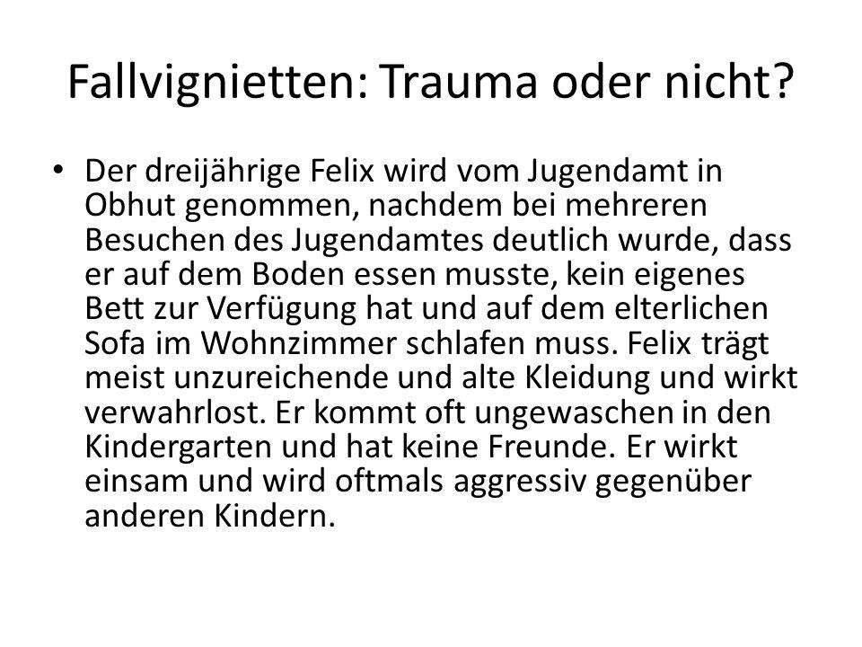 Fallvignietten: Trauma oder nicht? Der dreijährige Felix wird vom Jugendamt in Obhut genommen, nachdem bei mehreren Besuchen des Jugendamtes deutlich