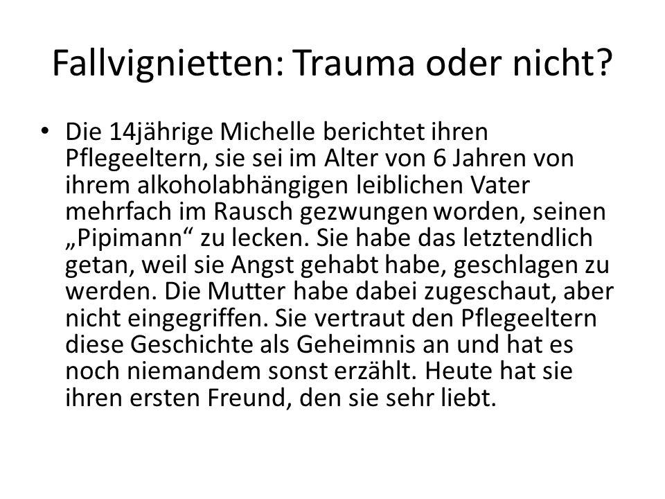 Fallvignietten: Trauma oder nicht? Die 14jährige Michelle berichtet ihren Pflegeeltern, sie sei im Alter von 6 Jahren von ihrem alkoholabhängigen leib