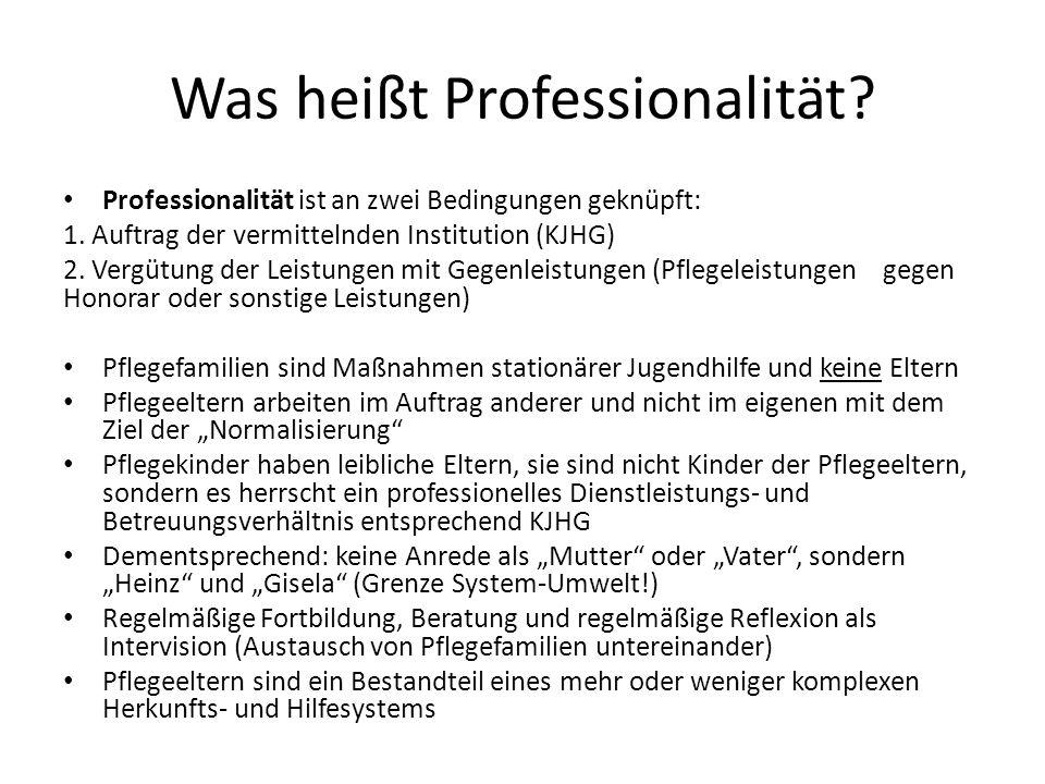 Was heißt Professionalität? Professionalität ist an zwei Bedingungen geknüpft: 1. Auftrag der vermittelnden Institution (KJHG) 2. Vergütung der Leistu