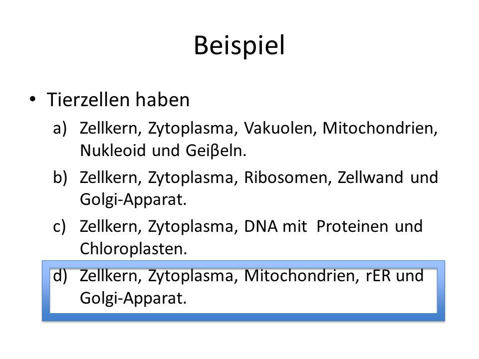 Beispiel Tierzellen haben a)Zellkern, Zytoplasma, Vakuolen, Mitochondrien, Nukleoid und Geiβeln. b)Zellkern, Zytoplasma, Ribosomen, Zellwand und Golgi