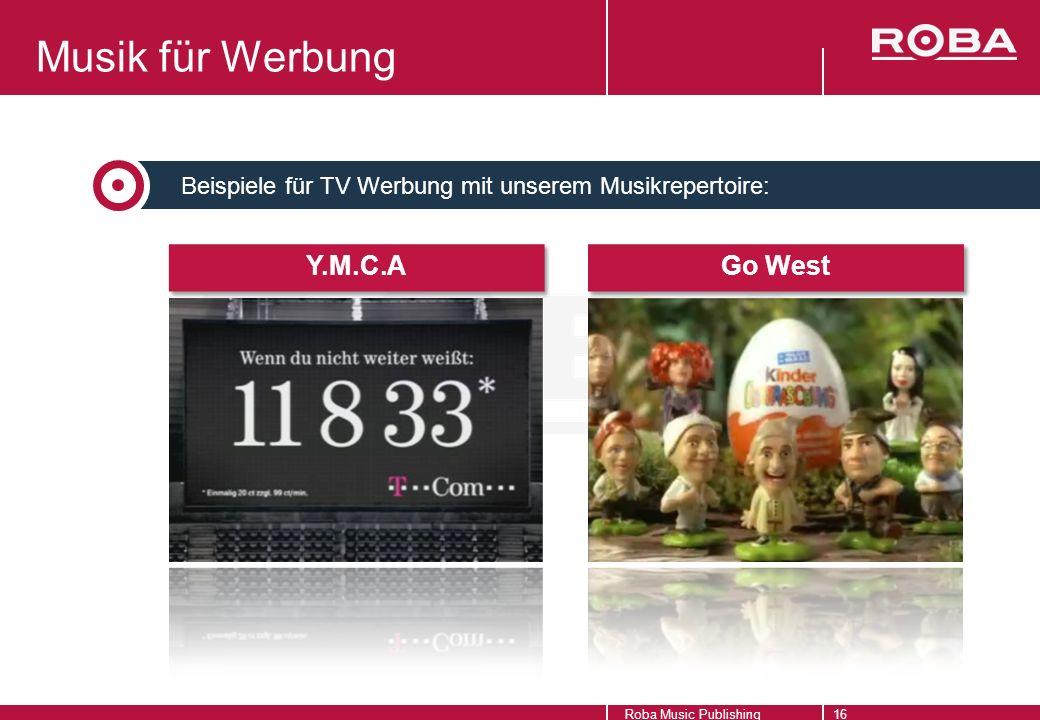 Beispiele für TV Werbung mit unserem Musikrepertoire: Roba Music Publishing16 Musik für Werbung Y.M.C.A Go West