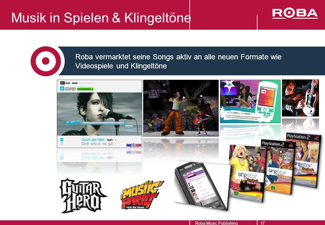 Musik in Spielen & Klingeltöne Roba Music Publishing17 Roba vermarktet seine Songs aktiv an alle neuen Formate wie Videospiele und Klingeltöne
