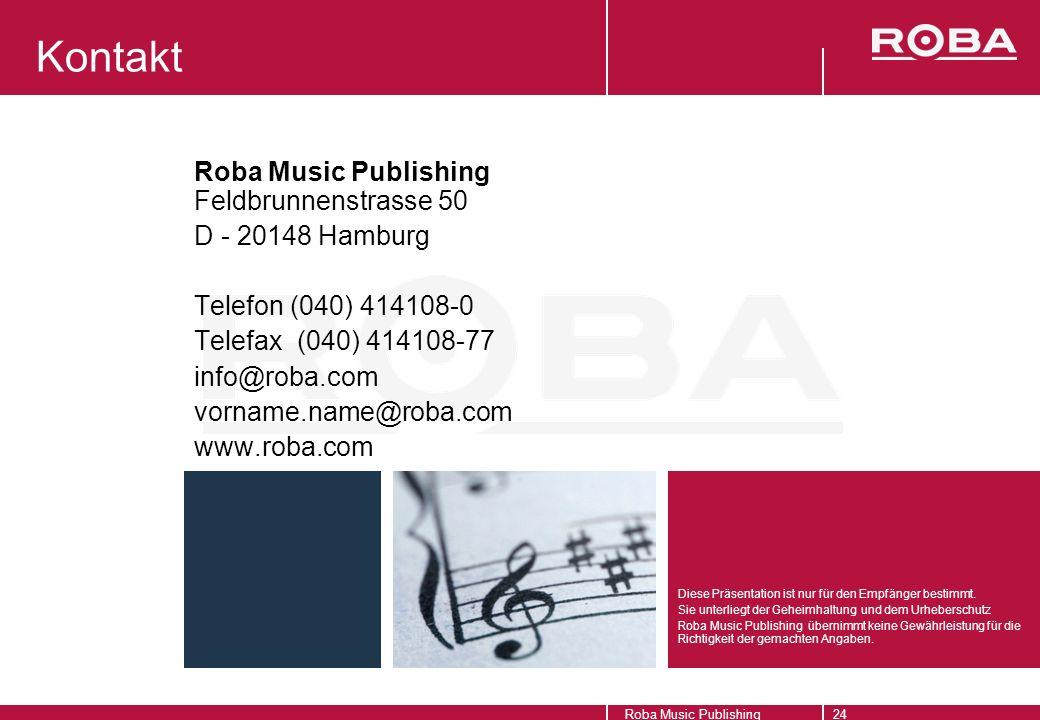 Roba Music Publishing24 Kontakt Roba Music Publishing Feldbrunnenstrasse 50 D - 20148 Hamburg Telefon (040) 414108-0 Telefax (040) 414108-77 info@roba.com vorname.name@roba.com www.roba.com Diese Präsentation ist nur für den Empfänger bestimmt.
