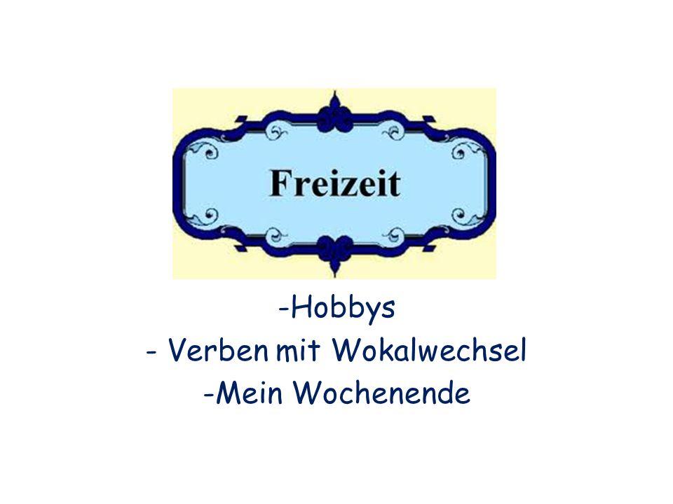 Freizeit, Hobbys -Hobbys - Verben mit Wokalwechsel -Mein Wochenende