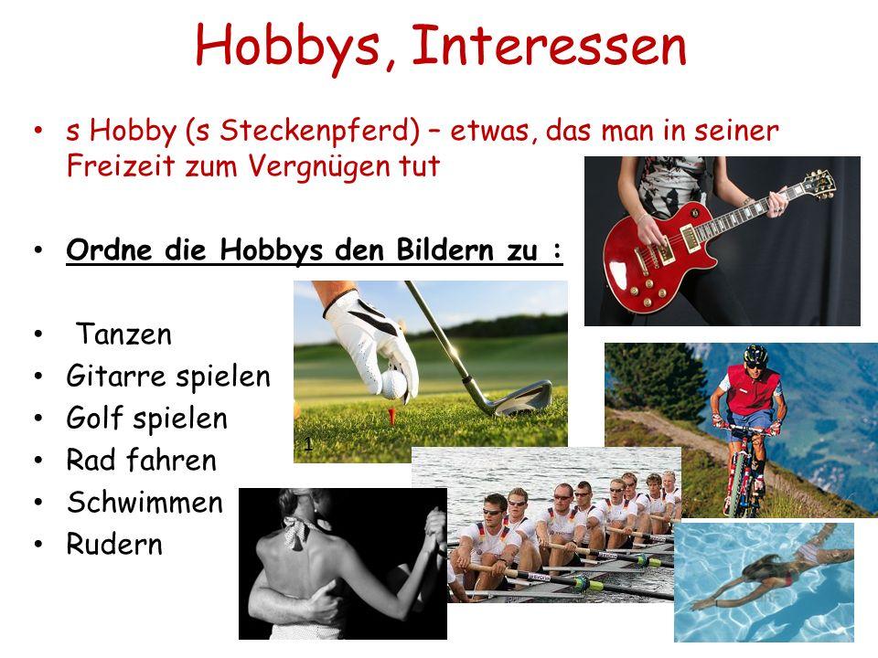 Hobbys, Interessen s Hobby (s Steckenpferd) – etwas, das man in seiner Freizeit zum Vergnügen tut Ordne die Hobbys den Bildern zu : Tanzen Gitarre spi
