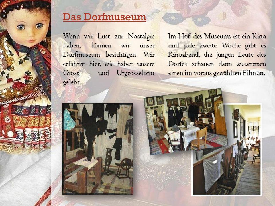 Das Dorfmuseum Wenn wir Lust zur Nostalgie haben, können wir unser Dorfmuseum besichtigen.