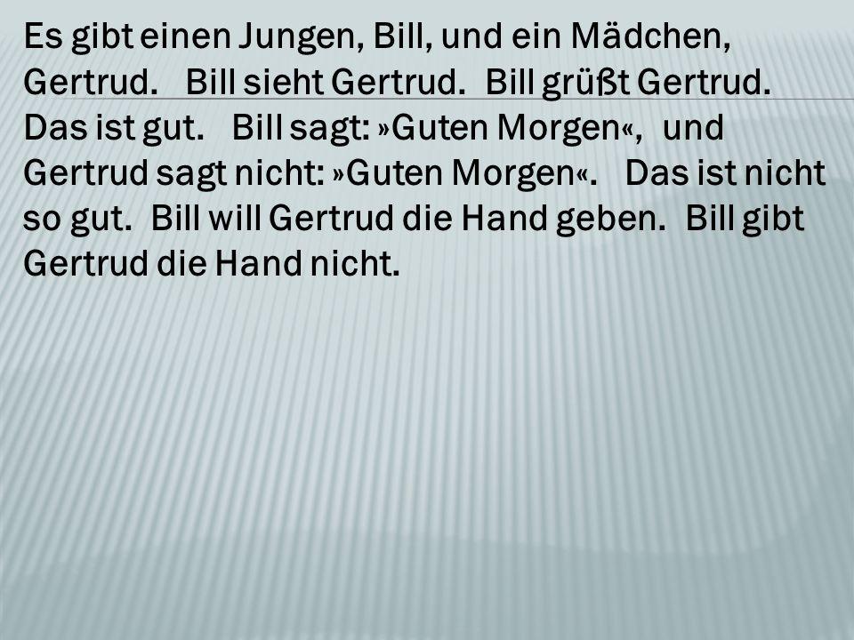 Es gibt einen Jungen, Bill, und ein Mädchen, Gertrud.