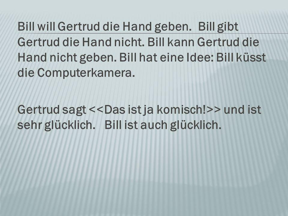 Bill will Gertrud die Hand geben. Bill gibt Gertrud die Hand nicht.