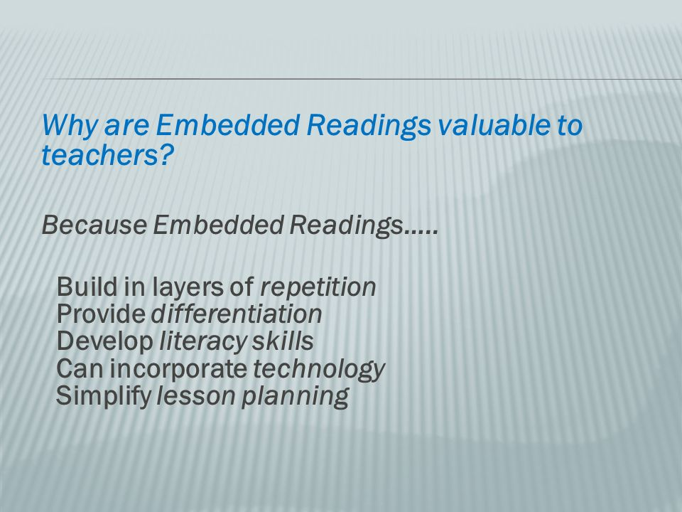 Why are Embedded Readings valuable to teachers.Because Embedded Readings…..
