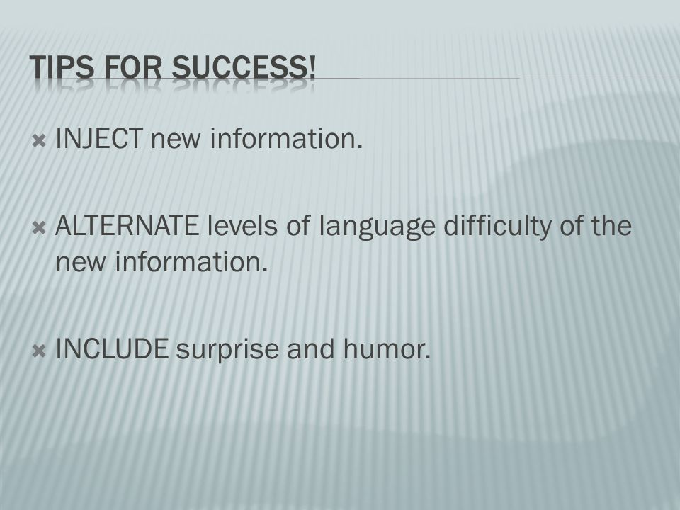 INJECT new information.ALTERNATE levels of language difficulty of the new information.