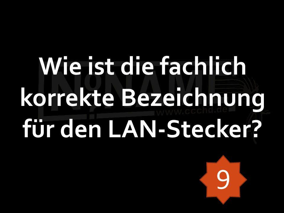 Wie ist die fachlich korrekte Bezeichnung für den LAN-Stecker? 9