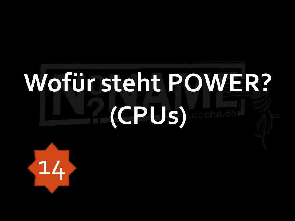 Wofür steht POWER? (CPUs) 14