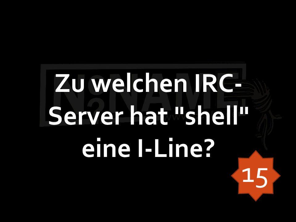 Zu welchen IRC- Server hat shell eine I-Line 15