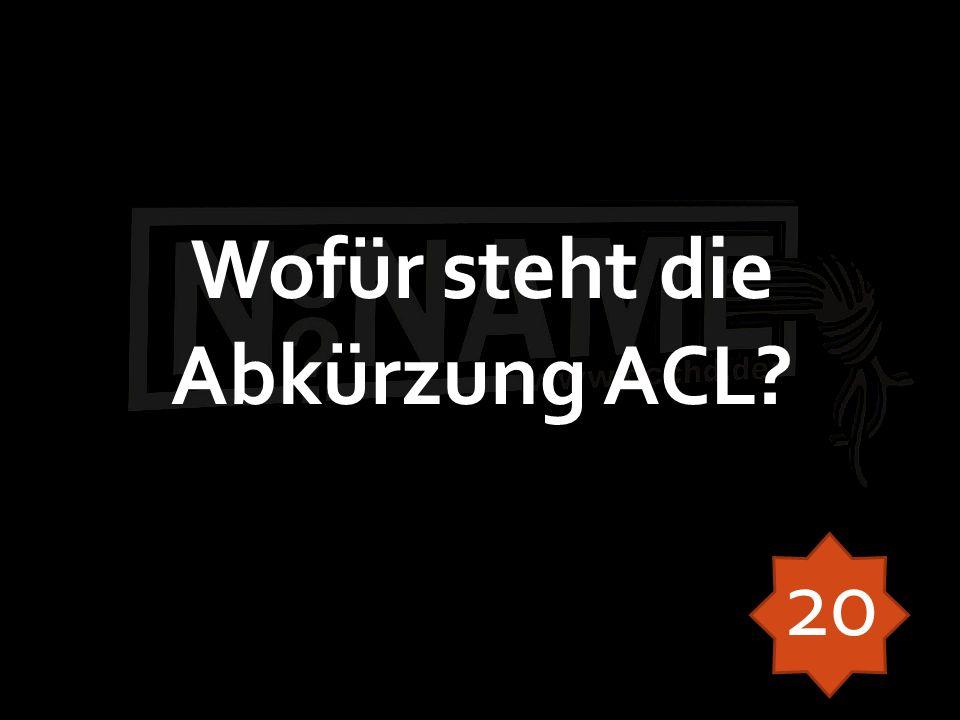 Wofür steht die Abkürzung ACL? 20